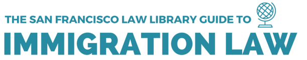 The San Francisco Law Library Guide to Immigration Law